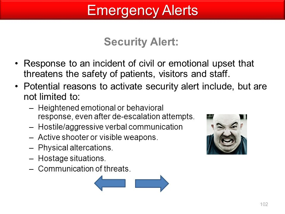 Security Alert: Emergency Alerts Response to an incident of civil or emotional upset that threatens the safety of patients, visitors and staff.