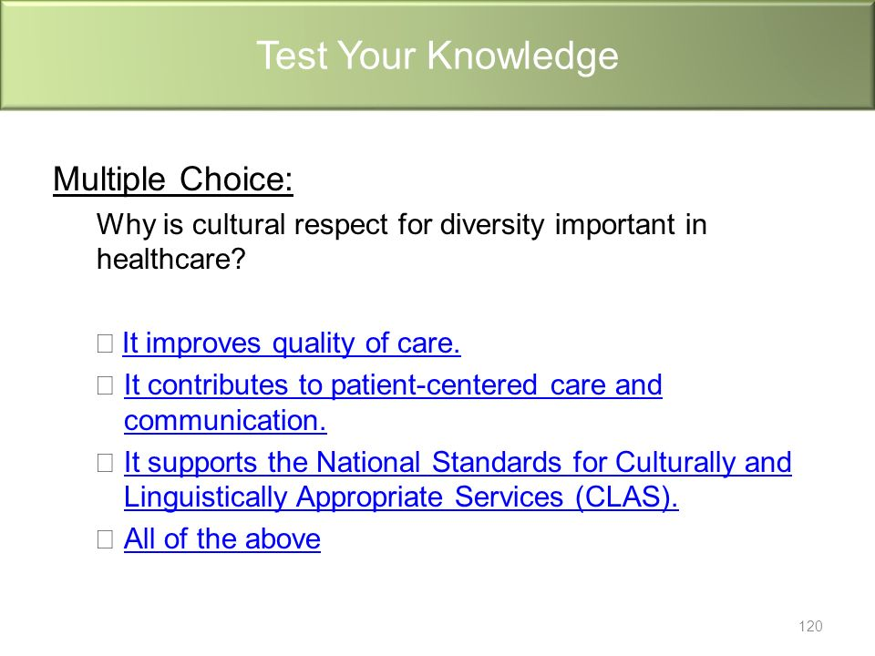 Multiple Choice: Why is cultural respect for diversity important in healthcare.