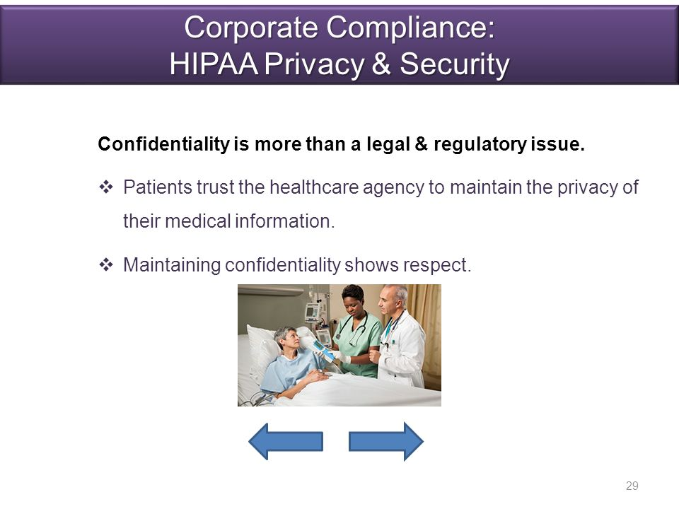 Corporate Compliance: HIPAA Privacy & Security Confidentiality is more than a legal & regulatory issue.