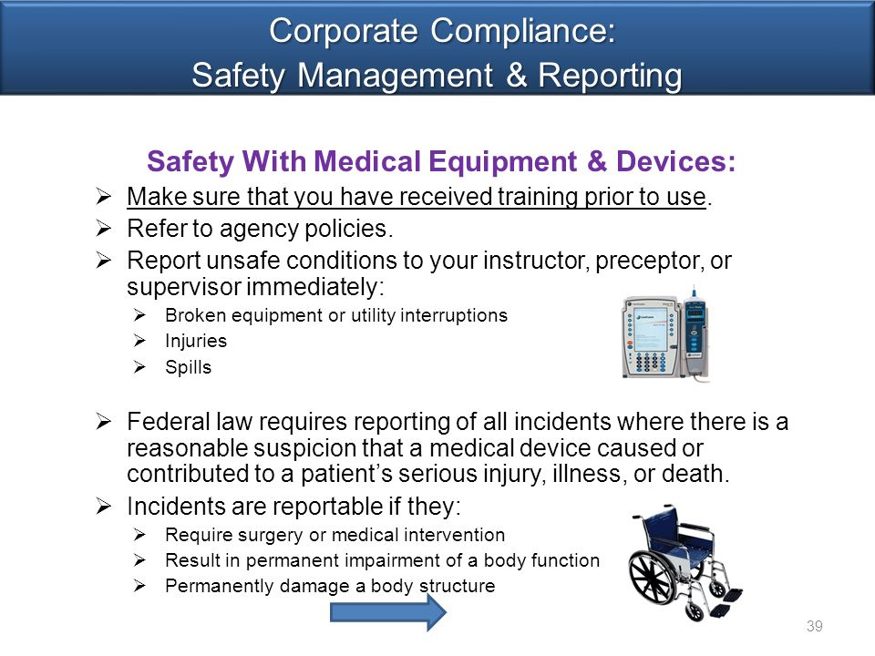 Corporate Compliance: Safety Management & Reporting Corporate Compliance: Safety Management & Reporting Safety With Medical Equipment & Devices:  Make sure that you have received training prior to use.