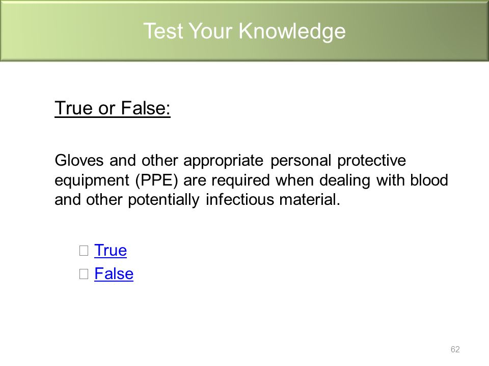 True or False: Gloves and other appropriate personal protective equipment (PPE) are required when dealing with blood and other potentially infectious material.