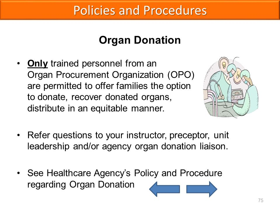 Organ Donation Only trained personnel from an Organ Procurement Organization (OPO) are permitted to offer families the option to donate, recover donated organs, and distribute in an equitable manner.