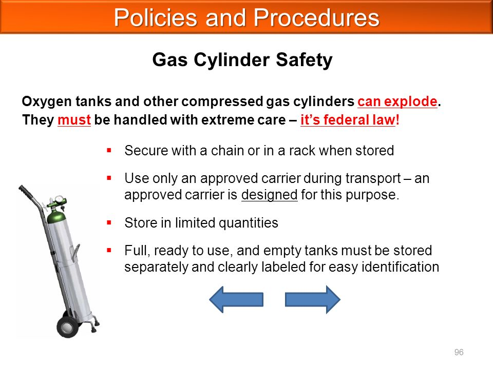 Policies and Procedures Oxygen tanks and other compressed gas cylinders can explode.