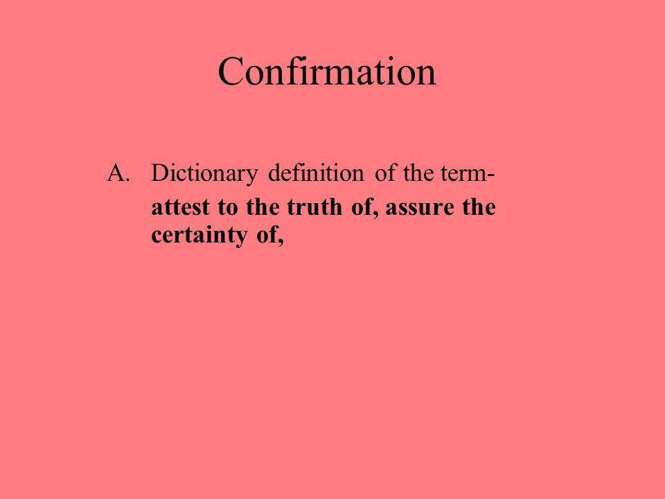 2 confirmation adictionary definition of the term attest to the truth of assure the certainty of