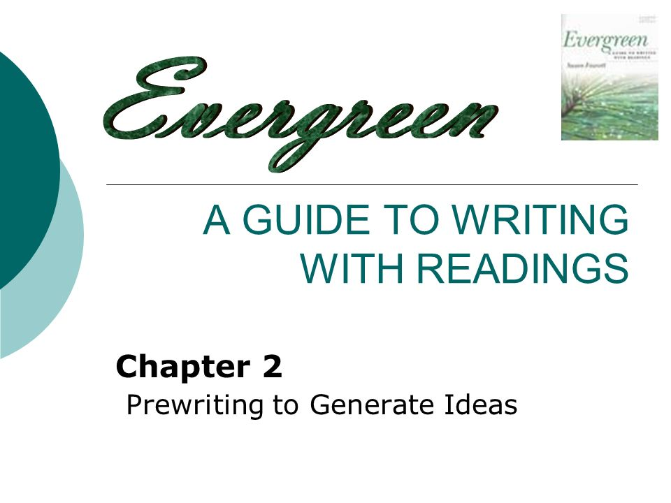 1 A GUIDE TO WRITING WITH READINGS Chapter 2 Prewriting To Generate Ideas