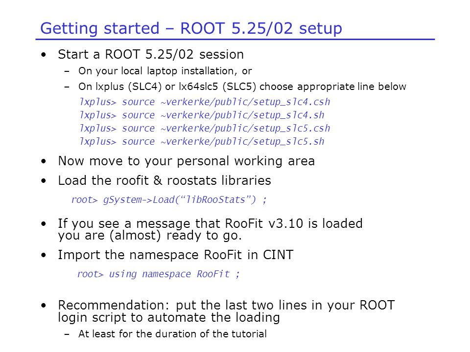 Hands-on exercises *  Getting started – ROOT 5 25/02 setup