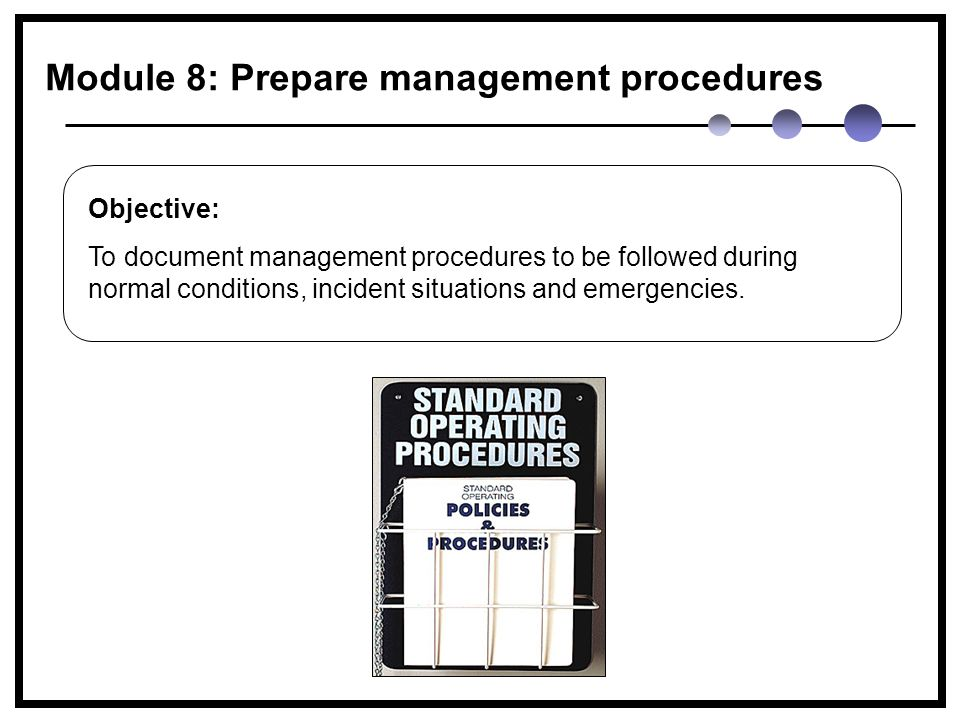 Objective: To document management procedures to be followed during normal conditions, incident situations and emergencies.