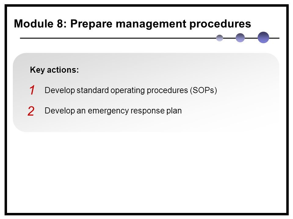 Key actions: Develop standard operating procedures (SOPs) Develop an emergency response plan 1 2