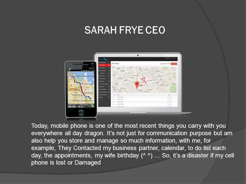 SARAH FRYE CEO Today, mobile phone is one of the most recent things