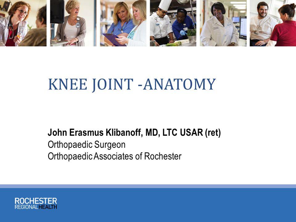 KNEE JOINT -ANATOMY John Erasmus Klibanoff, MD, LTC USAR