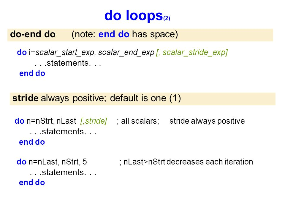 do loops (2) do n=nStrt, nLast [,stride] ; all scalars; stride always positive...statements...