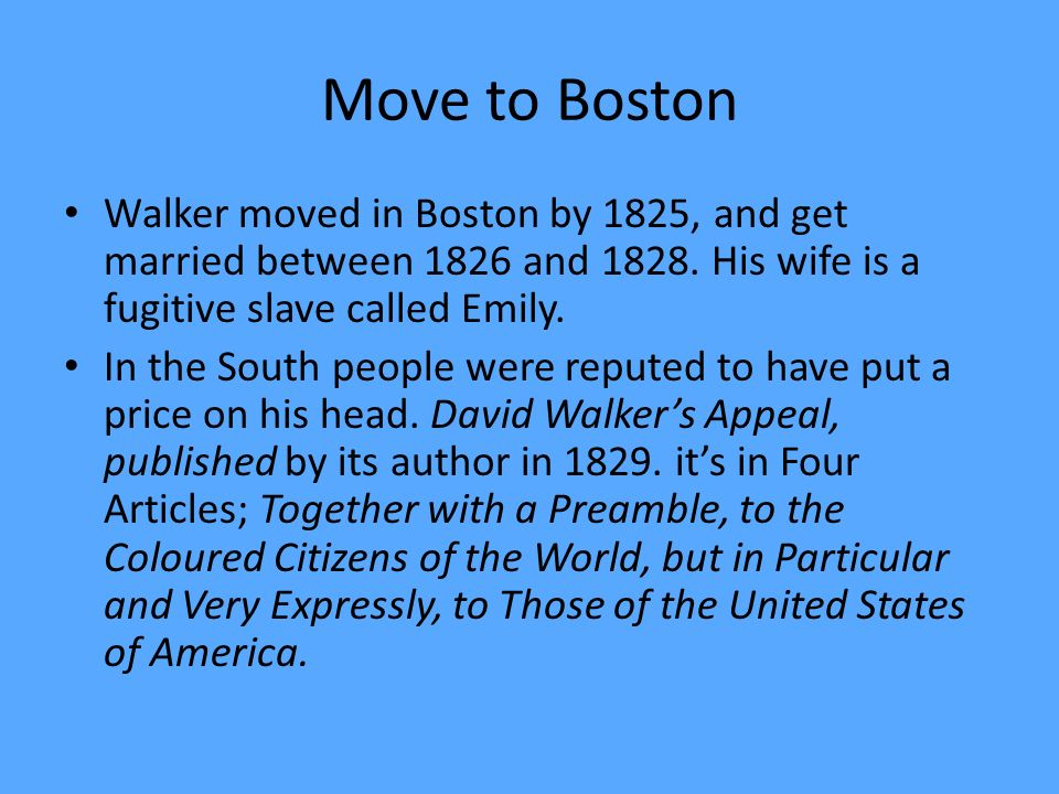 Move to Boston Walker moved in Boston by 1825, and get married between 1826 and 1828.
