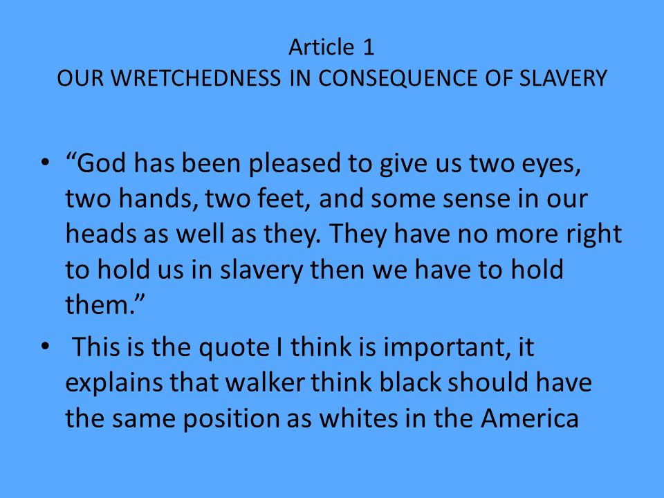 Article 1 OUR WRETCHEDNESS IN CONSEQUENCE OF SLAVERY God has been pleased to give us two eyes, two hands, two feet, and some sense in our heads as well as they.