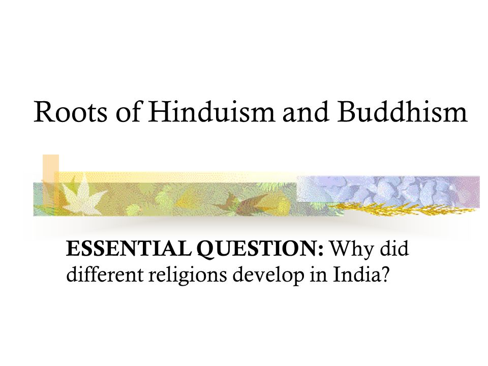 Roots Of Hinduism And Buddhism Essential Question Why Did Different
