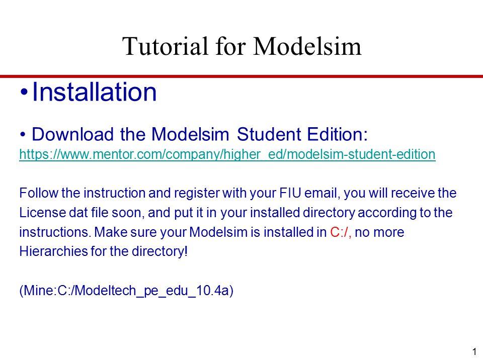 Tutorial for Modelsim 1 Installation Download the Modelsim Student