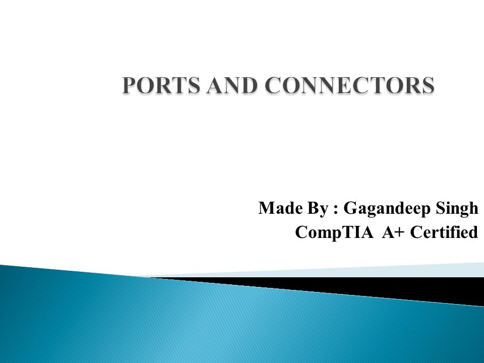 Made By : Gagandeep Singh CompTIA A+ Certified  PORTS ON MOTHERBOARD