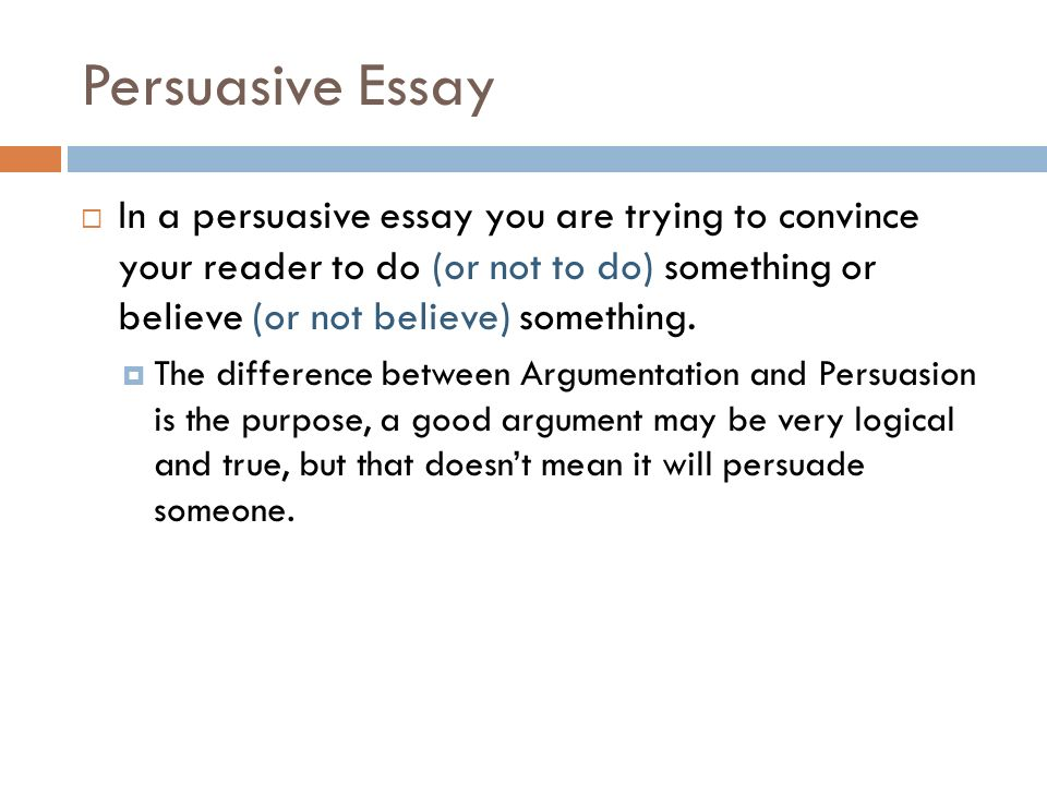 essay to persuade someone A persuasive essay involves using logic and reason to try and persuade the reader it can be used to persuade the reader to adopt a certain point of view without evidence, your persuasive essay will fall flat research your topic, find out everything you can on both sides of the argument don't use just.
