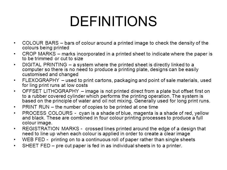 54875448e 2 DEFINITIONS COLOUR BARS – bars of colour around a printed image to check  the density of the colours being printed CROP MARKS – marks incorporated in  a ...