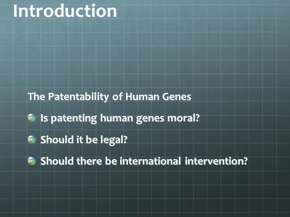 Introduction The Patentability of Human Genes Is patenting human genes moral.