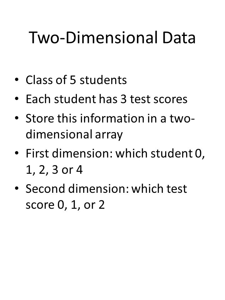 Two-Dimensional Data Class of 5 students Each student has 3