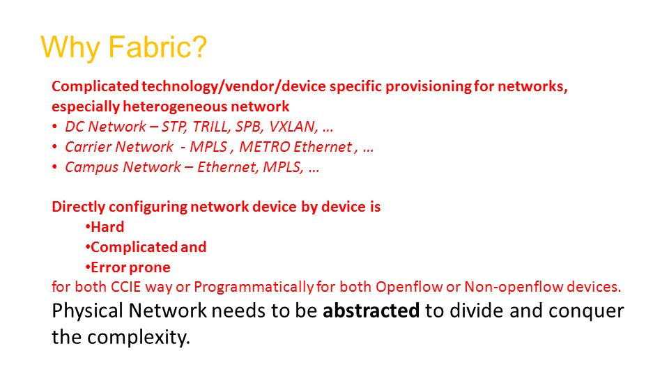 Why Fabric? 1 Complicated technology/vendor/device specific