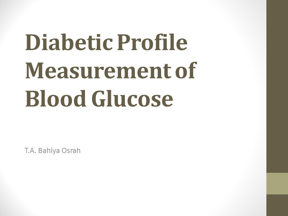 Diabetic Profile Measurement of Blood Glucose T.A. Bahiya Osrah