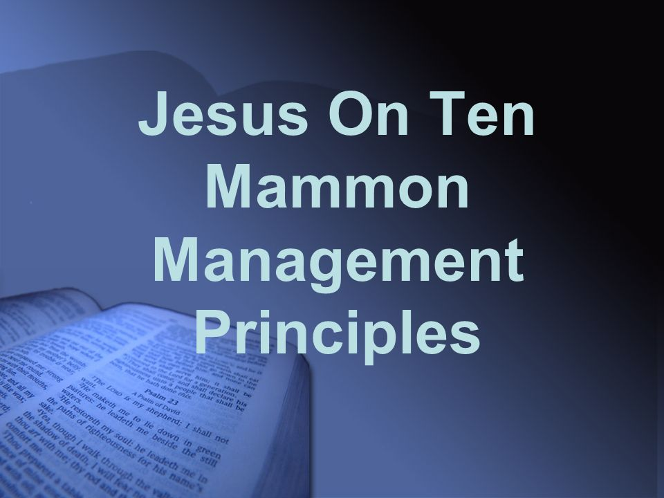 Jesus On Ten Mammon Management Principles  If therefore you have not
