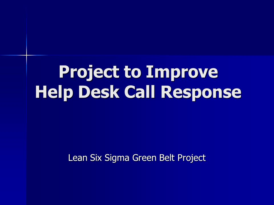 Project to Improve Help Desk Call Response Lean Six Sigma