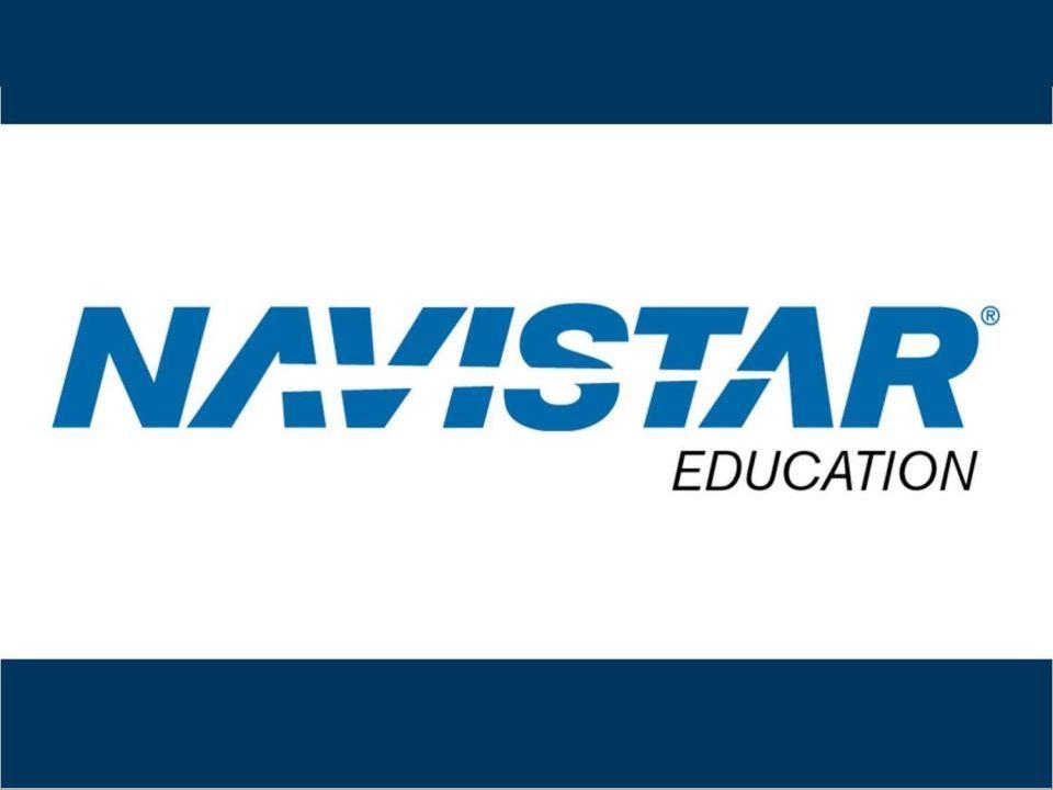 Navistar Education CONFIDENTIAL and Proprietary to Navistar