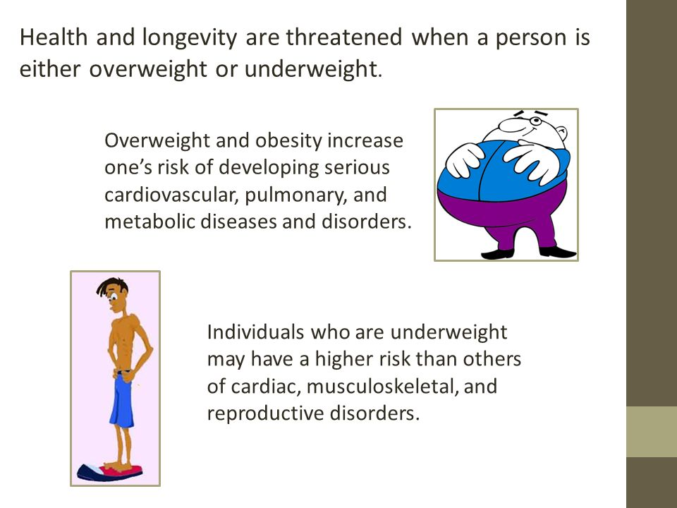 Health and longevity are threatened when a person is either overweight or underweight.