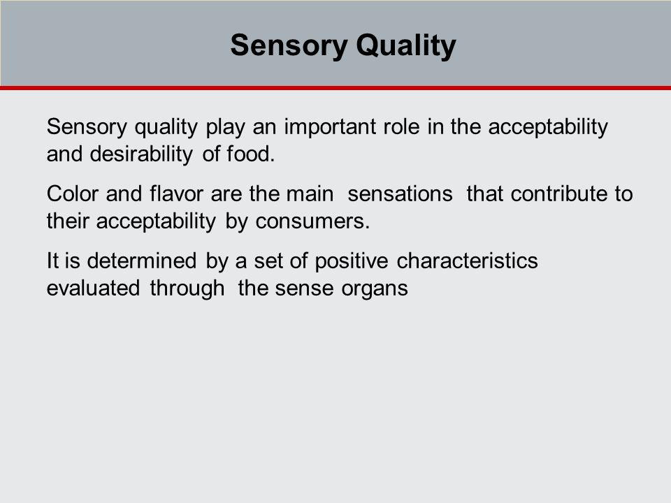 Sensory quality play an important role in the acceptability and desirability of food.