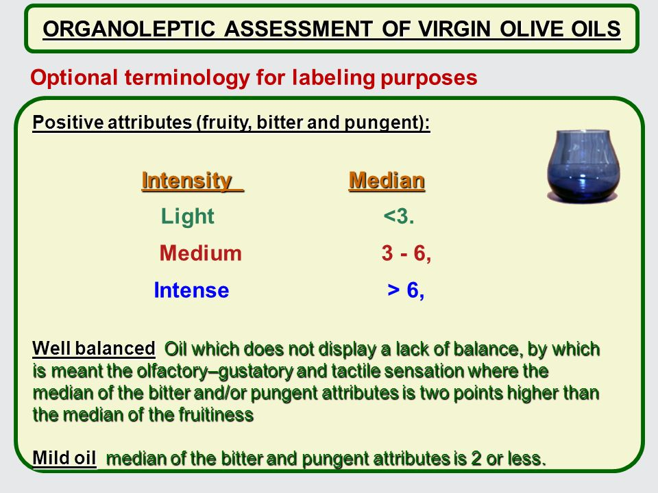 ORGANOLEPTIC ASSESSMENT OF VIRGIN OLIVE OILS Positive attributes (fruity, bitter and pungent): Intensity Median Intensity Median Light <3.