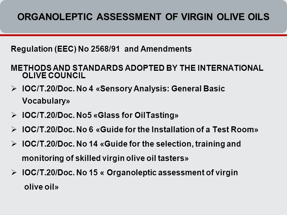Regulation (EEC) No 2568/91 and Amendments METHODS AND STANDARDS ADOPTED BY THE INTERNATIONAL OLIVE COUNCIL  IOC/T.20/Doc.
