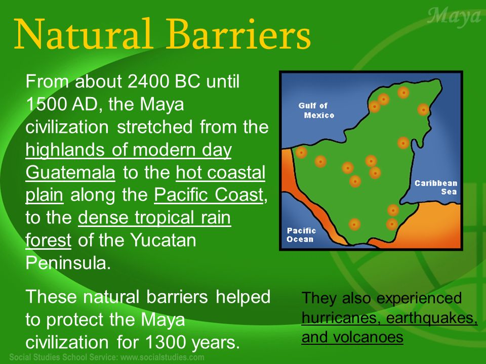 Natural Barriers From about 2400 BC until 1500 AD, the Maya civilization stretched from the highlands of modern day Guatemala to the hot coastal plain along the Pacific Coast, to the dense tropical rain forest of the Yucatan Peninsula.
