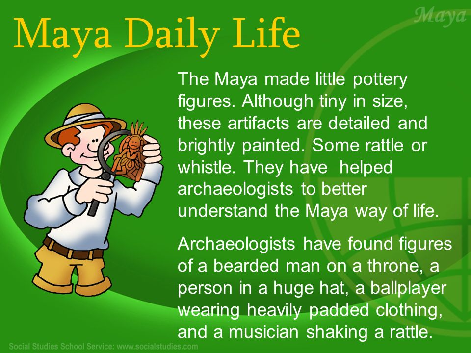 Maya Daily Life The Maya made little pottery figures.