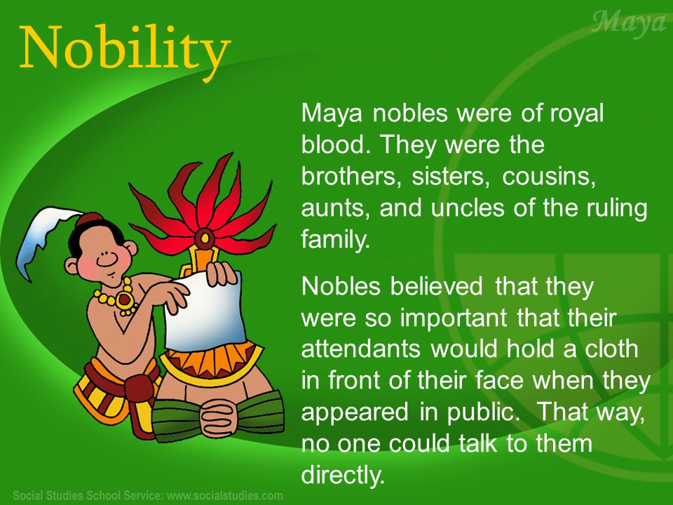 Nobility Maya nobles were of royal blood.