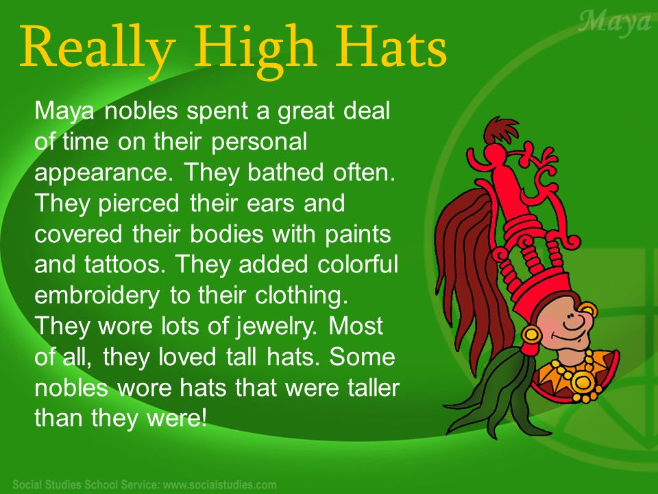 Really High Hats Maya nobles spent a great deal of time on their personal appearance.