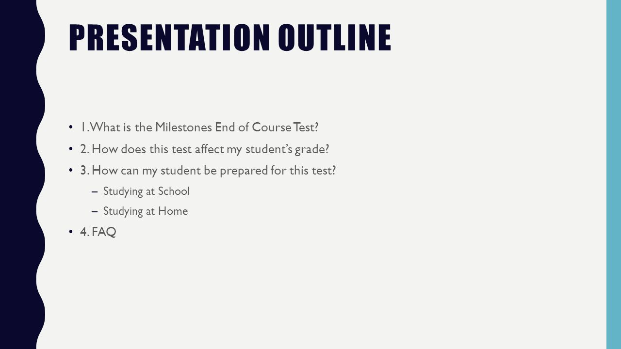 PRESENTATION OUTLINE 1. What is the Milestones End of Course Test.