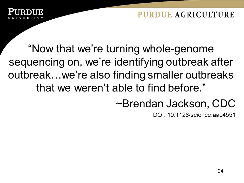 Now that we're turning whole-genome sequencing on, we're identifying outbreak after outbreak…we're also finding smaller outbreaks that we weren't able to find before. ~Brendan Jackson, CDC DOI: /science.aac