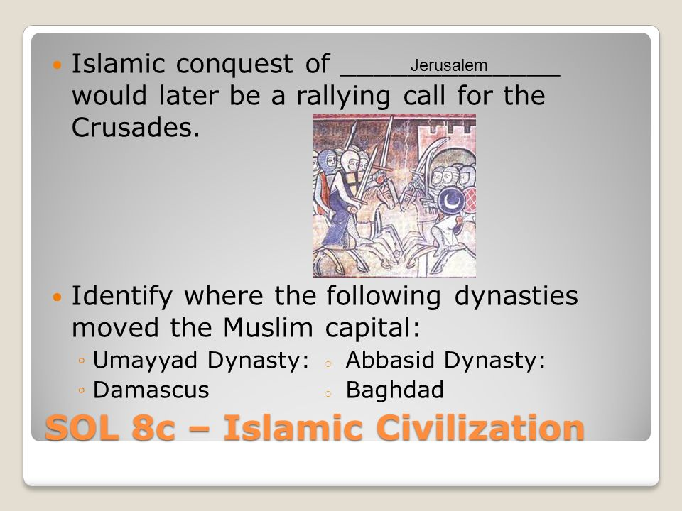 SOL 8c – Islamic Civilization Islamic conquest of _____________ would later be a rallying call for the Crusades.