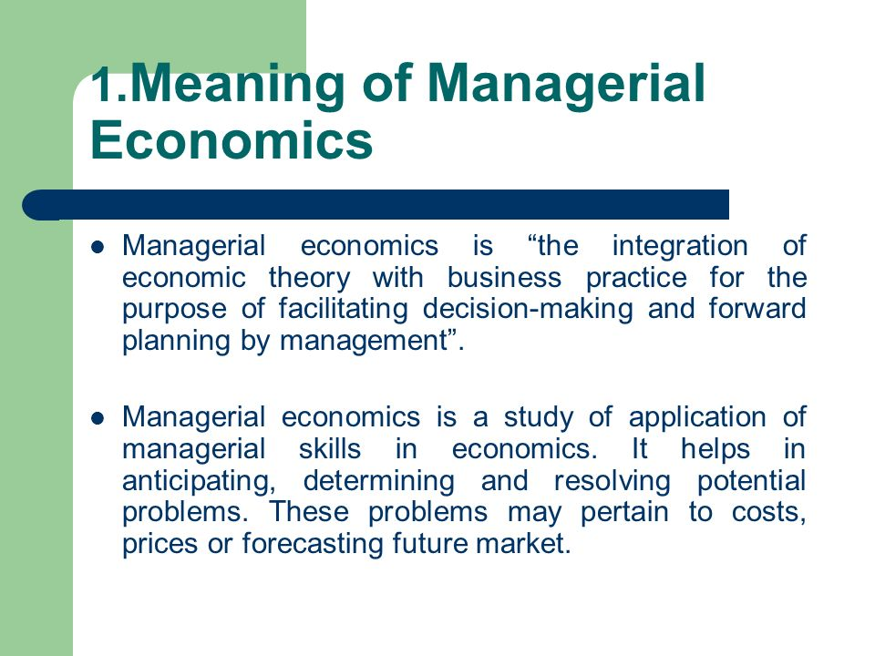 managerial economics definitions Managerial economics meaning of managerial economics managerial economics is constituted of economic theories and analytical tools thus are widely applied to business decision making.