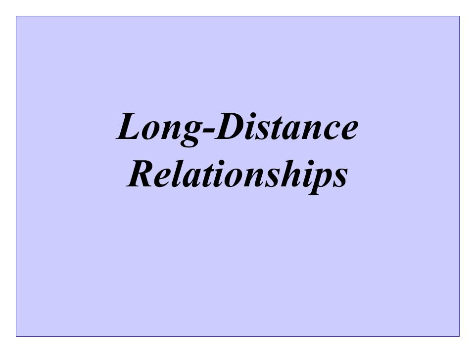 Long-Distance Relationships  Why do people maintain LDRs