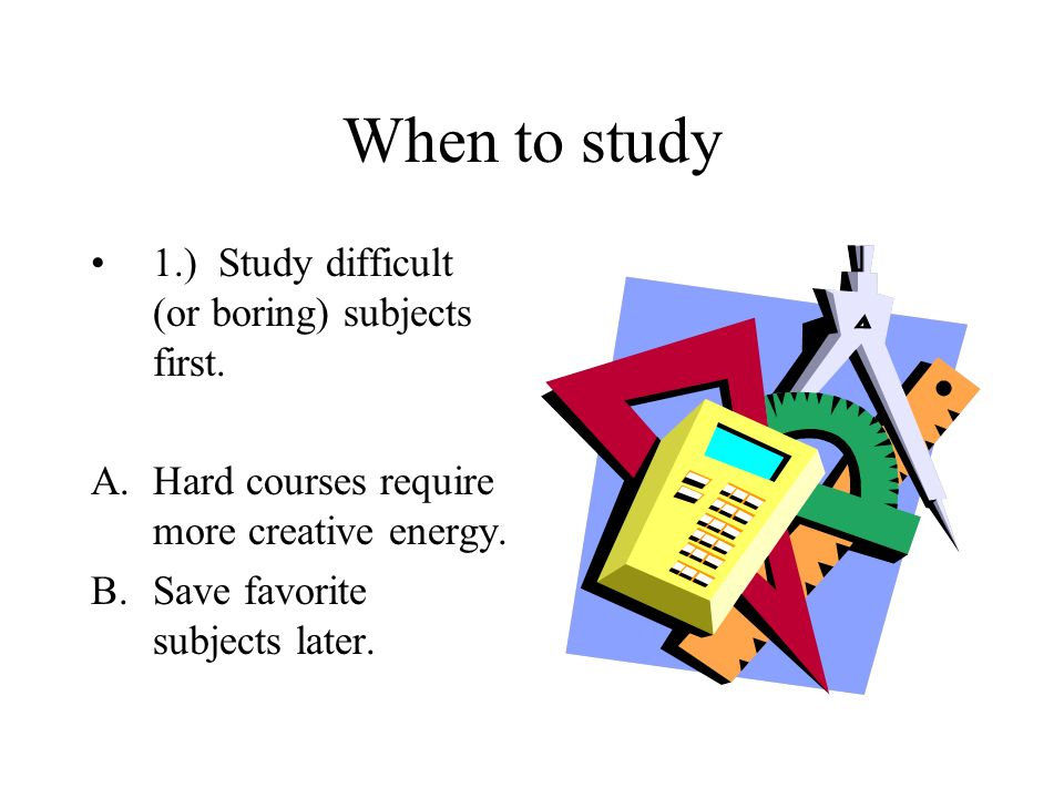 When To Study 1 Study Difficult Or Boring Subjects First Ahard