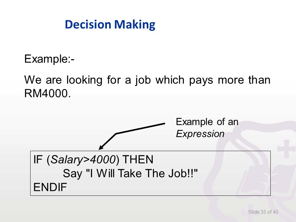 Decision Making Slide 35 of 40 Example:- We are looking for a job which pays more than RM4000.
