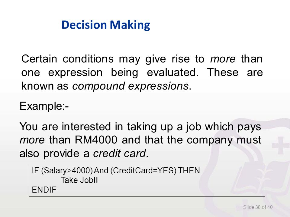 Decision Making Slide 38 of 40 Certain conditions may give rise to more than one expression being evaluated.
