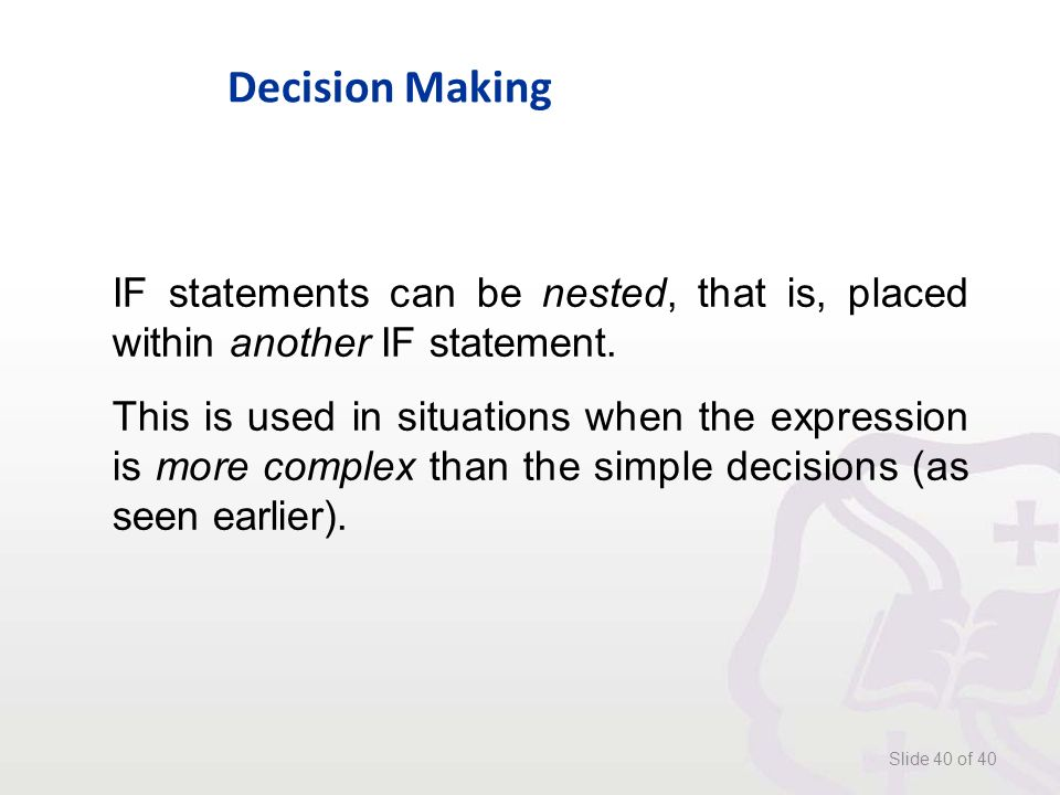 Decision Making Slide 40 of 40 IF statements can be nested, that is, placed within another IF statement.
