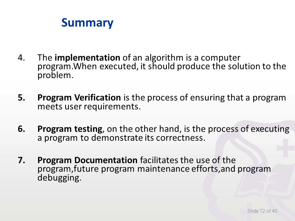 Summary 4.The implementation of an algorithm is a computer program.When executed, it should produce the solution to the problem.