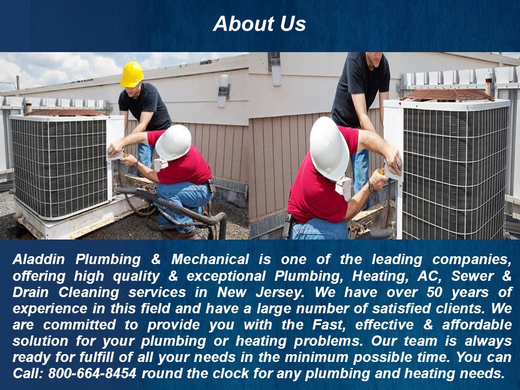 About Us Aladdin Plumbing & Mechanical is one of the leading companies, offering high quality & exceptional Plumbing, Heating, AC, Sewer & Drain Cleaning services in New Jersey.