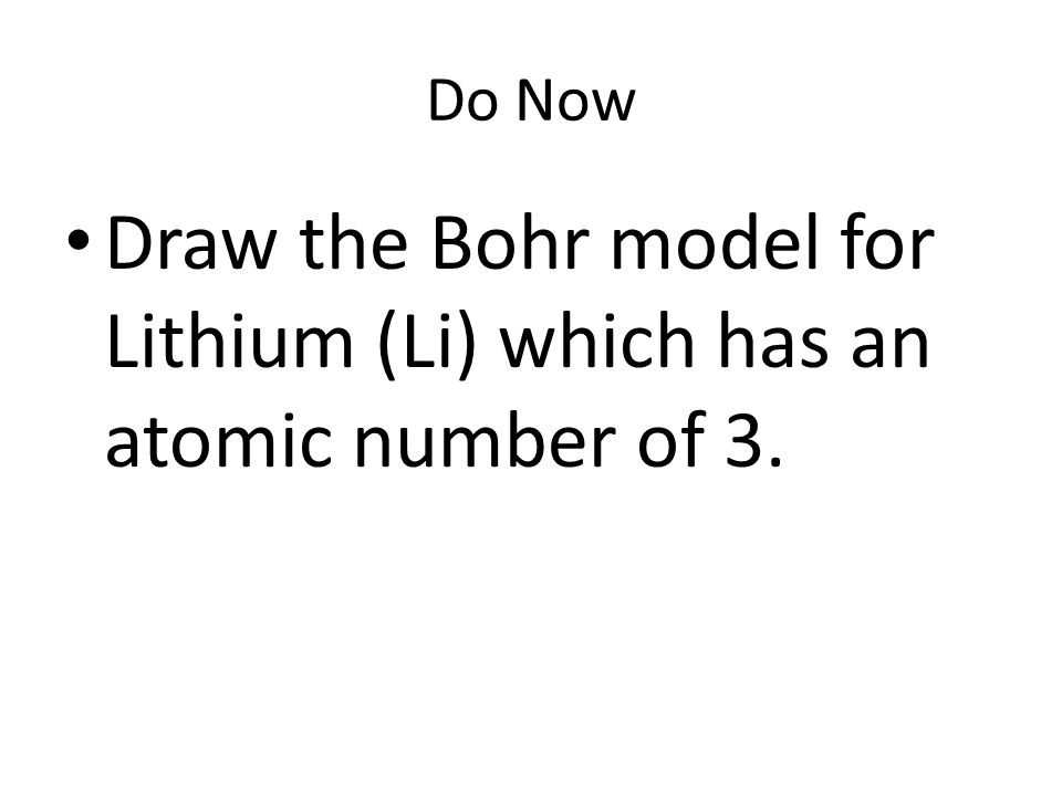 Do Now Draw The Bohr Model For Lithium Li Which Has An Atomic