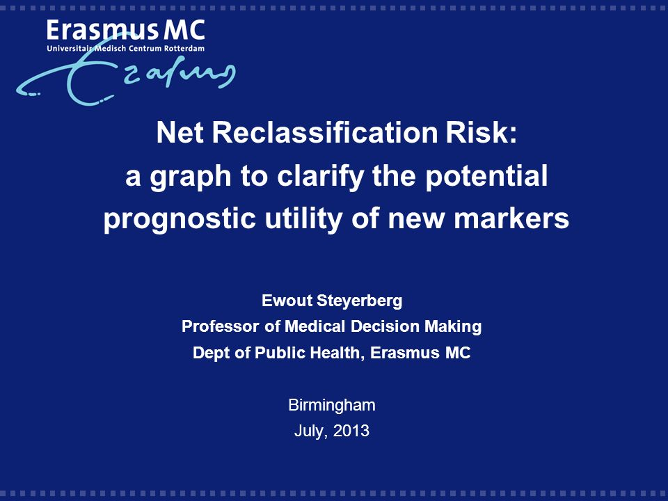 1 Net Reclassification Risk A Graph To Clarify The Potential Prognostic Utility Of New Markers Ewout Steyerberg Professor Medical Decision Making Dept